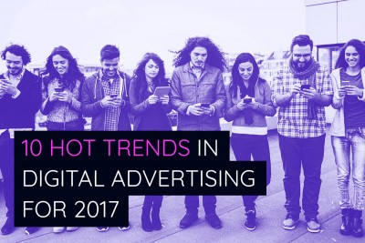 These are 10 hot trends in digital advertising for 2017
